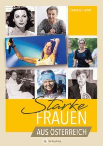 Caroline Klima beschreibt in ihrem neuen Buch - Starke Frauen aus Österreich - wahre Heldinnen, die in der Welt besondere Spuren hinterlassen haben!